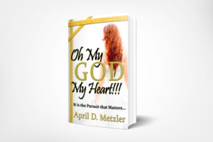 Oh My God My Heart!!! by April D. Metzler