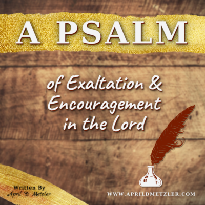 A Psalm of Exaltation & Encouragement In The Lord